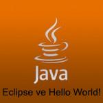 1. Java Dersi – Eclipse ve Hello World!